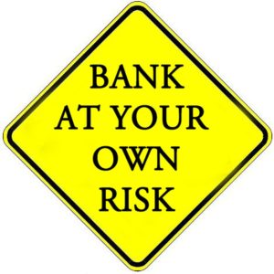bank at your own risk